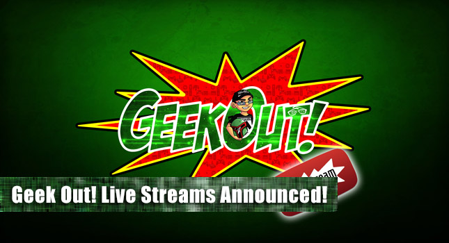 Geek Out! Live Streams Announced